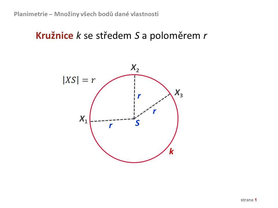 strana 1 X1X1 X2X2 X3X3 S k r r r Kružnice k se středem S a poloměrem r Planimetrie – Množiny všech bodů dané vlastnosti