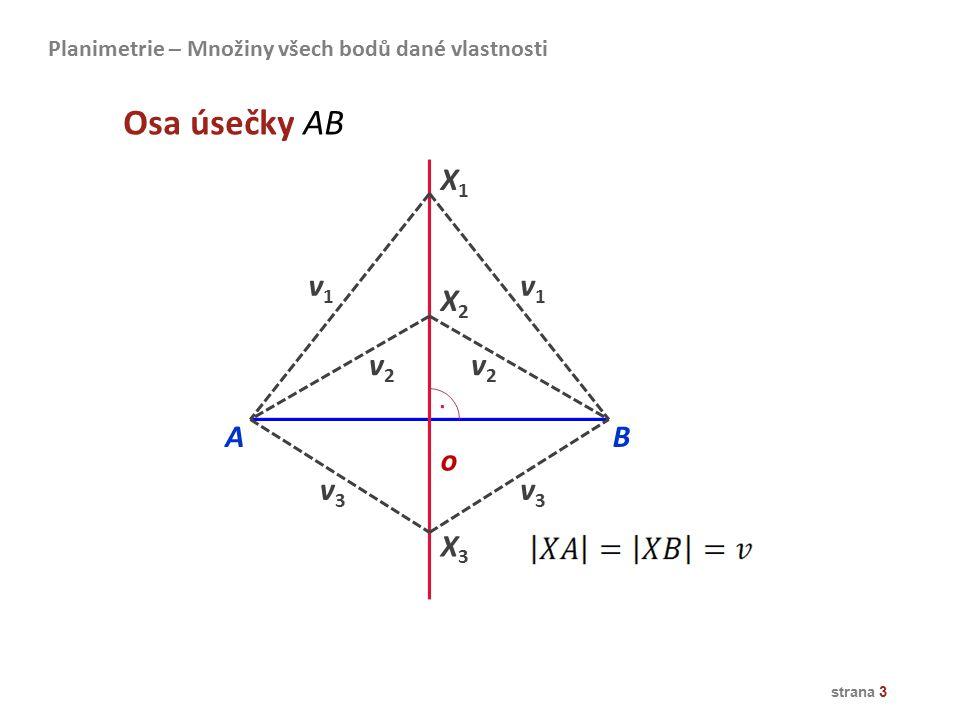 strana 3 X1X1 X2X2 X3X3 o v1v1 AB v1v1 v2v2 v2v2 v3v3 v3v3 Osa úsečky AB Planimetrie – Množiny všech bodů dané vlastnosti