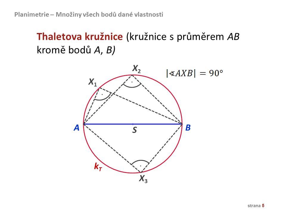 strana 5 X2X2 X3X3 X1X1 AB kTkT S Thaletova kružnice (kružnice s průměrem AB kromě bodů A, B) Planimetrie – Množiny všech bodů dané vlastnosti