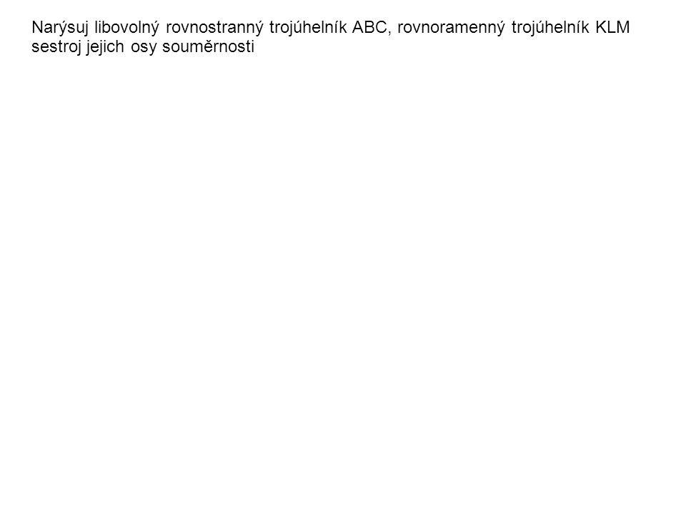 Narýsuj libovolný rovnostranný trojúhelník ABC, rovnoramenný trojúhelník KLM sestroj jejich osy souměrnosti