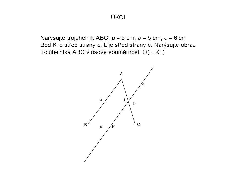 ÚKOL Narýsujte trojúhelník ABC: a = 5 cm, b = 5 cm, c = 6 cm Bod K je střed strany a, L je střed strany b.