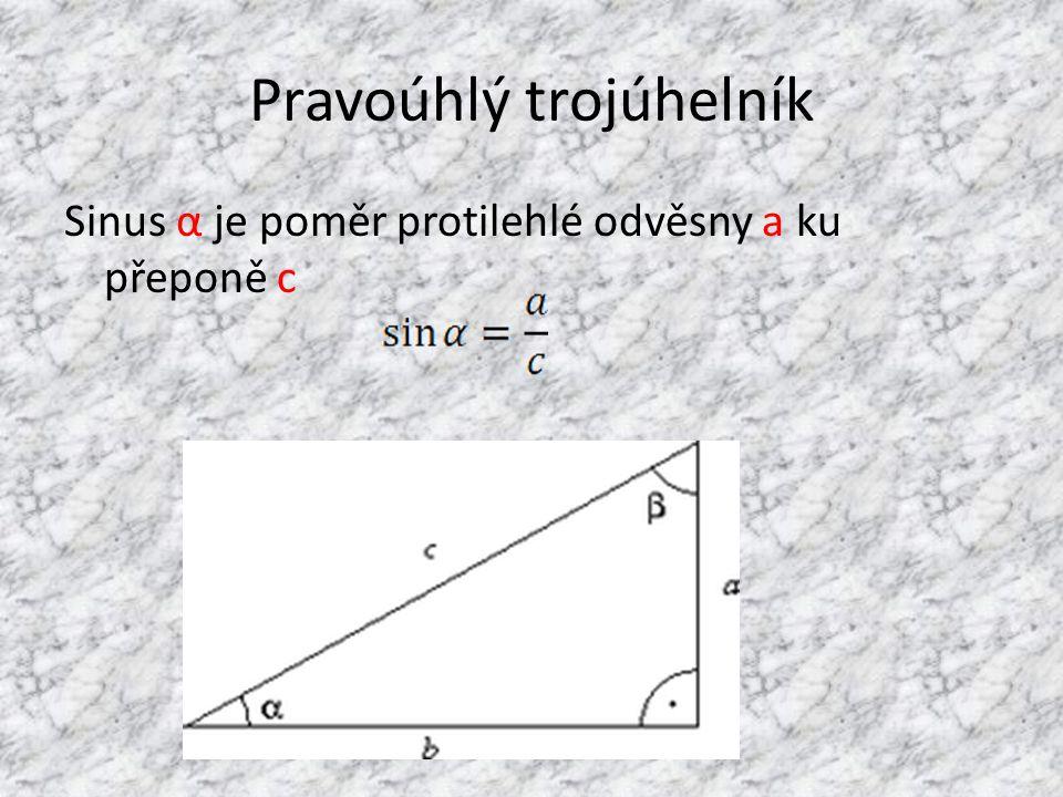 Pravoúhlý trojúhelník Sinus α je poměr protilehlé odvěsny a ku přeponě c