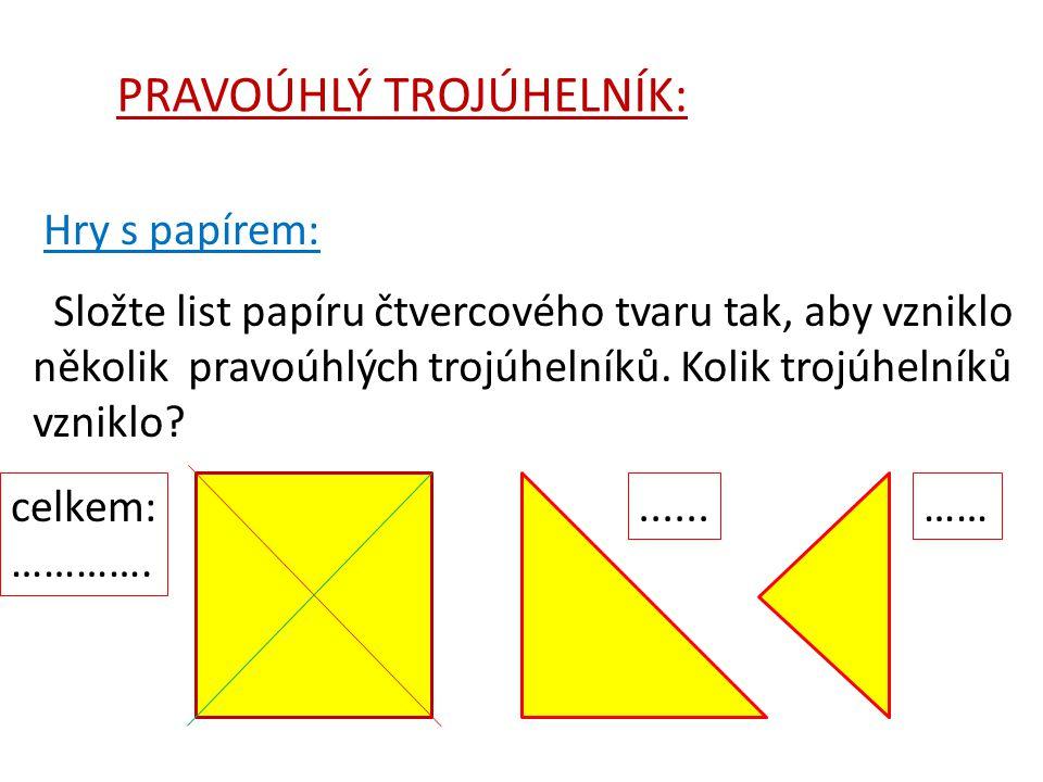 PRAVOÚHLÝ TROJÚHELNÍK: Hry s papírem: Složte list papíru čtvercového tvaru tak, aby vzniklo několik pravoúhlých trojúhelníků. Kolik trojúhelníků vznik