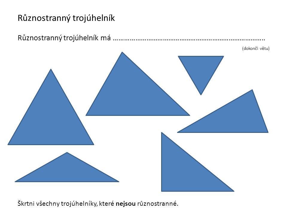 Různostranný trojúhelník Různostranný trojúhelník má ………………………………………………………………………..