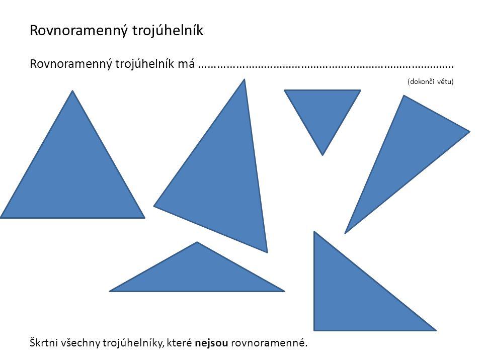 Rovnoramenný trojúhelník Rovnoramenný trojúhelník má ………………………………………………………………………..