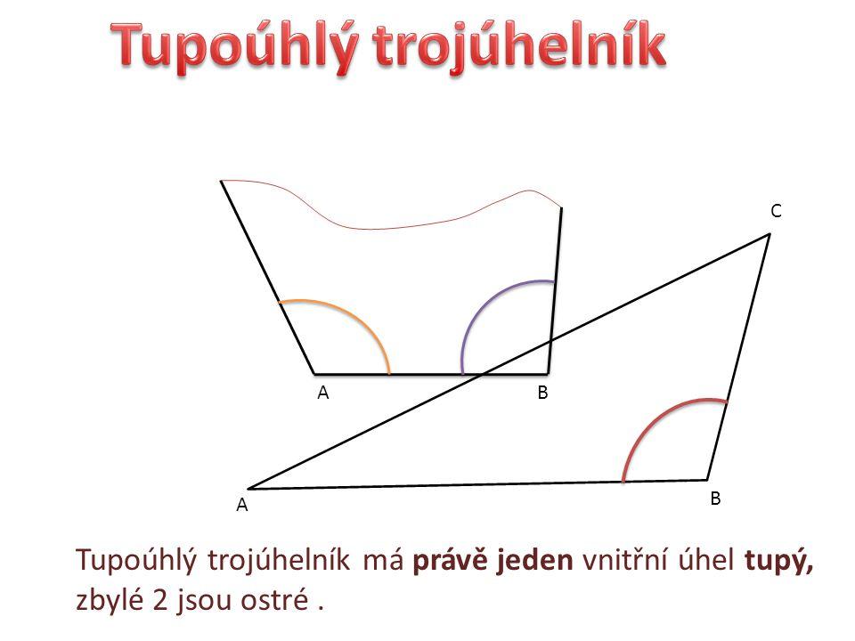 Tupoúhlý trojúhelník má právě jeden vnitřní úhel tupý, zbylé 2 jsou ostré. A B C AB
