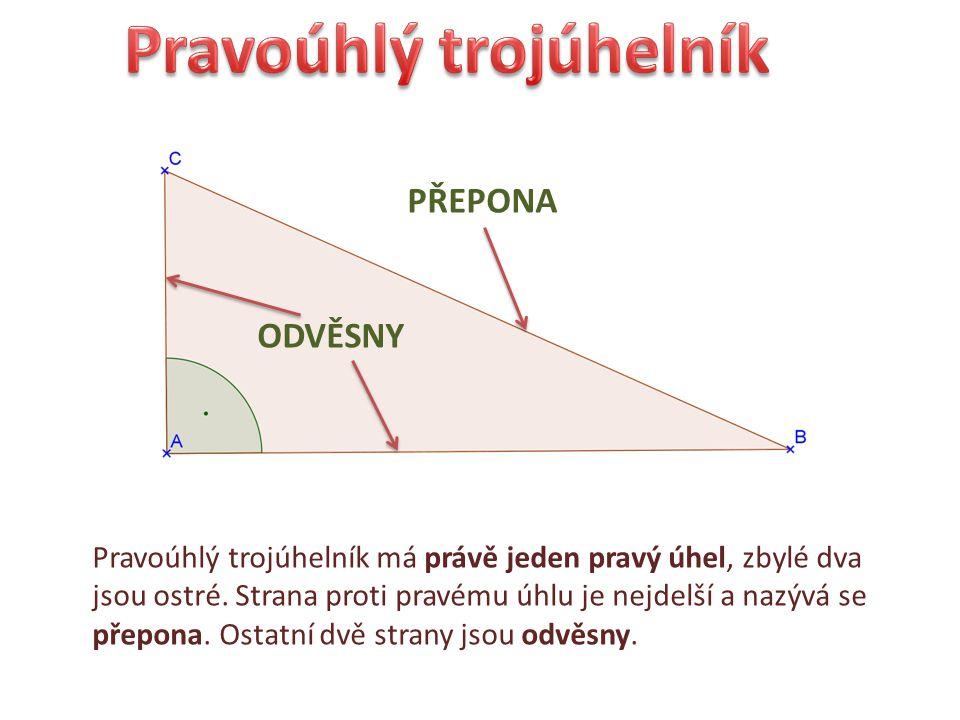 PŘEPONA ODVĚSNY Pravoúhlý trojúhelník má právě jeden pravý úhel, zbylé dva jsou ostré. Strana proti pravému úhlu je nejdelší a nazývá se přepona. Osta