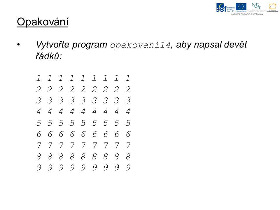 Opakování Vytvořte program opakovani14, aby napsal devět řádků: program opakovani11; var i: integer; begin for j:=1 to 9 do begin for i:=1 to 9 do write(j, ); writeln end; end.