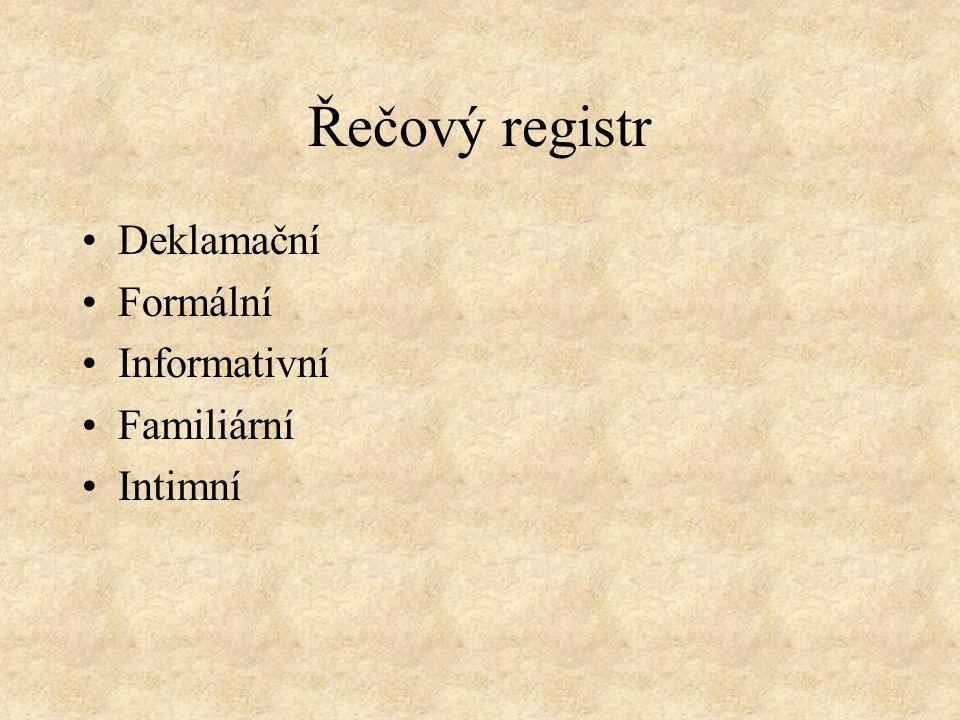 Řečový registr Deklamační Formální Informativní Familiární Intimní