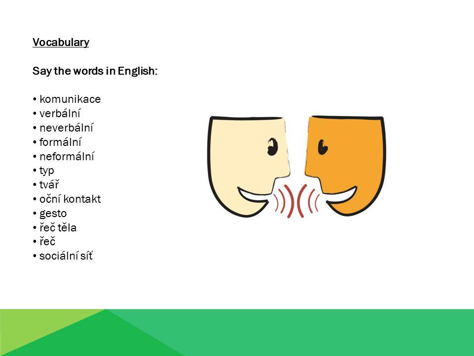 Vocabulary Say the words in English: komunikace verbální neverbální formální neformální typ tvář oční kontakt gesto řeč těla řeč sociální síť