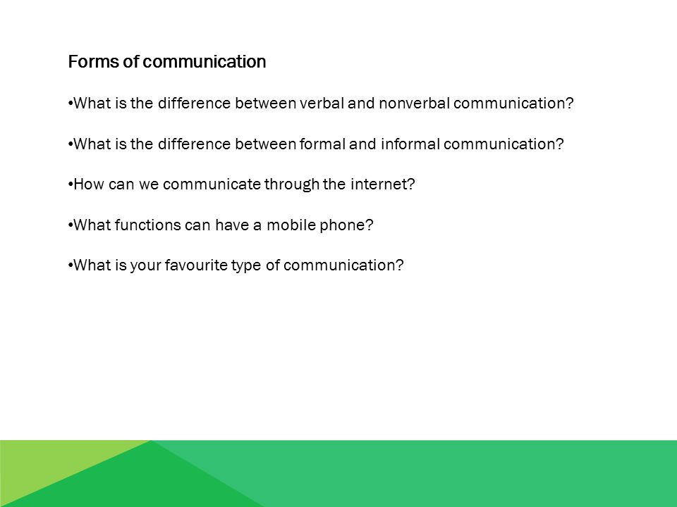 Forms of communication What is the difference between verbal and nonverbal communication? What is the difference between formal and informal communica