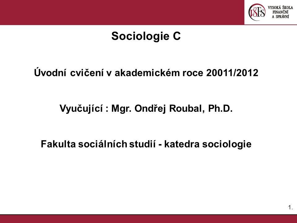 1.1. Sociologie C Úvodní cvičení v akademickém roce 20011/2012 Vyučující : Mgr.