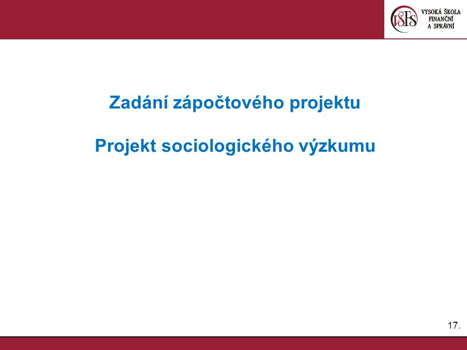 17. Zadání zápočtového projektu Projekt sociologického výzkumu