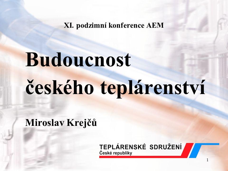 1 XI. podzimní konference AEM Budoucnost českého teplárenství Miroslav Krejčů