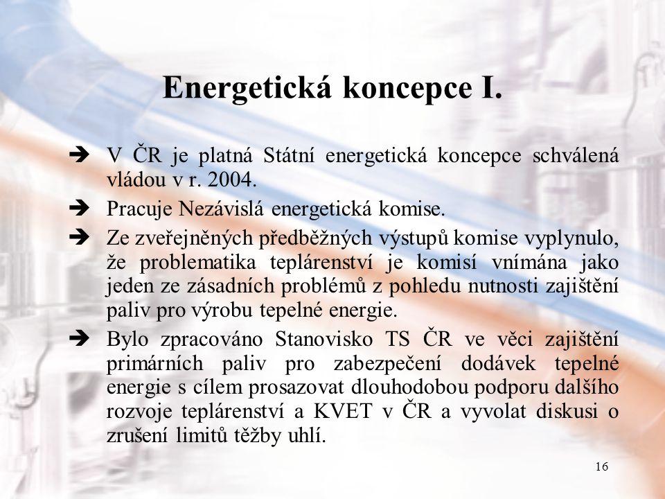16 Energetická koncepce I.  V ČR je platná Státní energetická koncepce schválená vládou v r. 2004.  Pracuje Nezávislá energetická komise.  Ze zveře