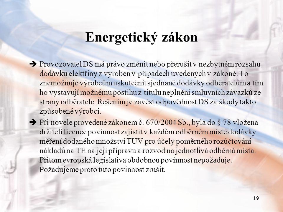 19 Energetický zákon  Provozovatel DS má právo změnit nebo přerušit v nezbytném rozsahu dodávku elektřiny z výroben v případech uvedených v zákoně.