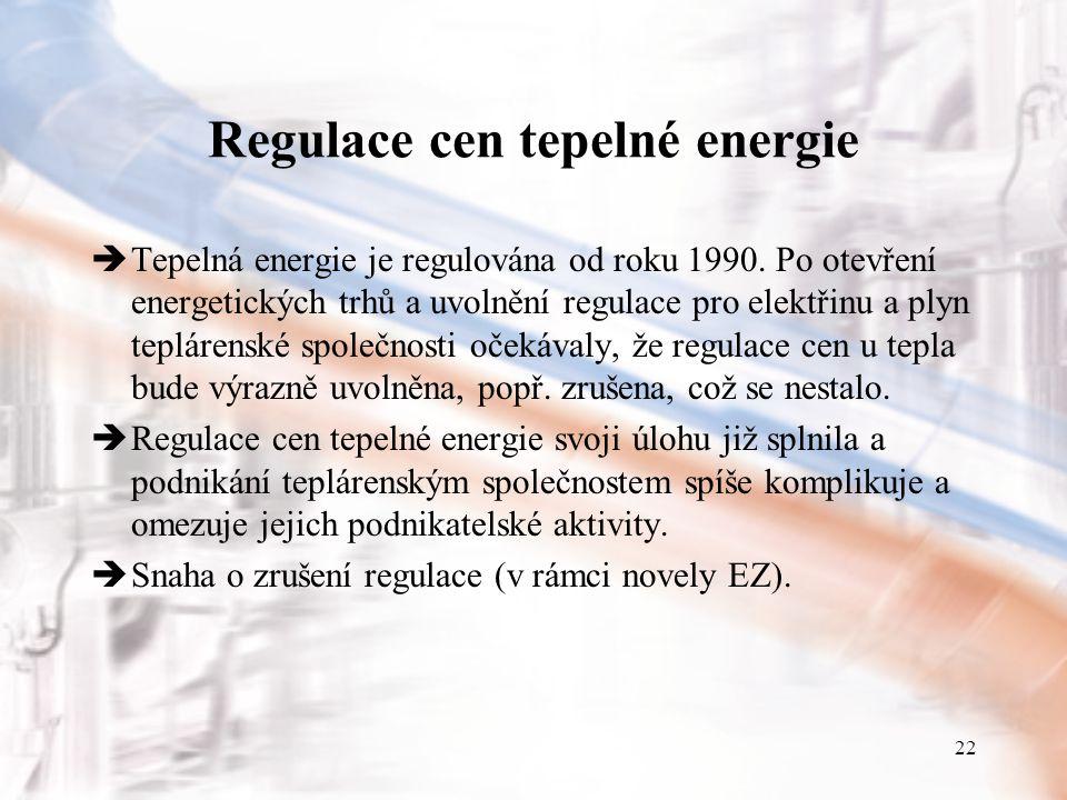 22 Regulace cen tepelné energie  Tepelná energie je regulována od roku 1990. Po otevření energetických trhů a uvolnění regulace pro elektřinu a plyn