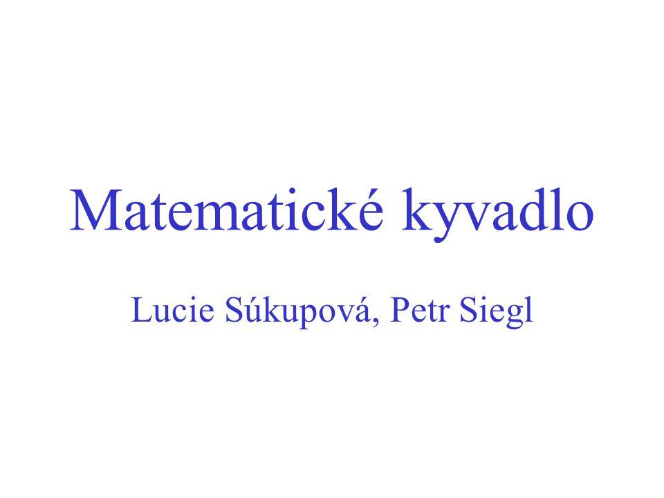 Matematické kyvadlo Lucie Súkupová, Petr Siegl