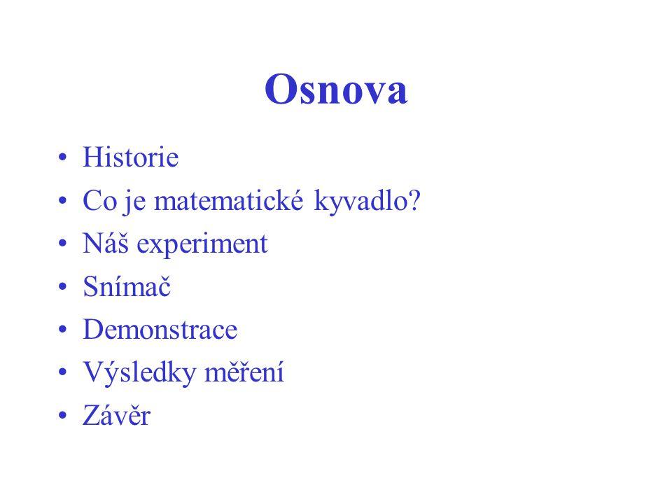 Osnova Historie Co je matematické kyvadlo? Náš experiment Snímač Demonstrace Výsledky měření Závěr