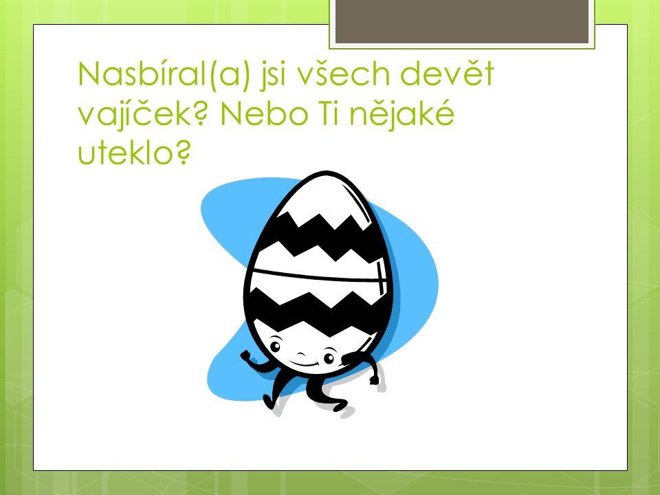 Nasbíral(a) jsi všech devět vajíček? Nebo Ti nějaké uteklo?