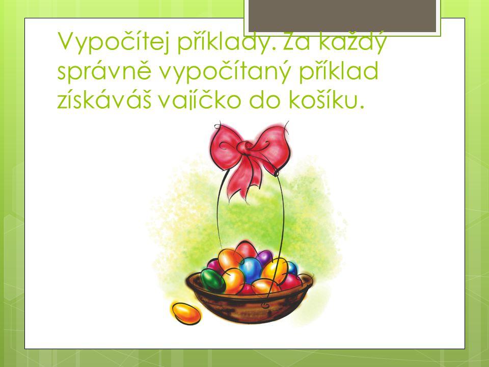 Vypočítej příklady. Za každý správně vypočítaný příklad získáváš vajíčko do košíku.