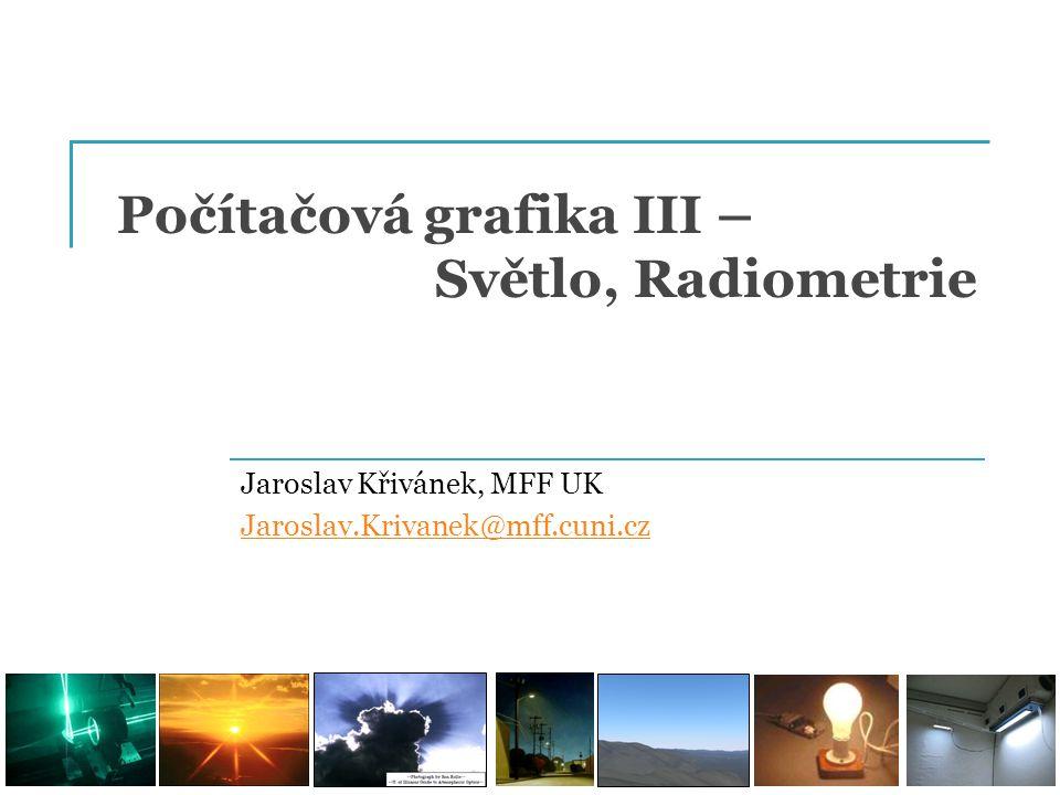 Vztah mezi foto- a radiometrickými veličinami Vizuální odezva R na spektrum S: V  Spectral luminous relative efficiency  CIE standard 1924 Zdroj: http://en.wikipedia.org/wiki/Luminous_efficiencyhttp://en.wikipedia.org/wiki/Luminous_efficiency 22 PG III (NPGR010) - J.