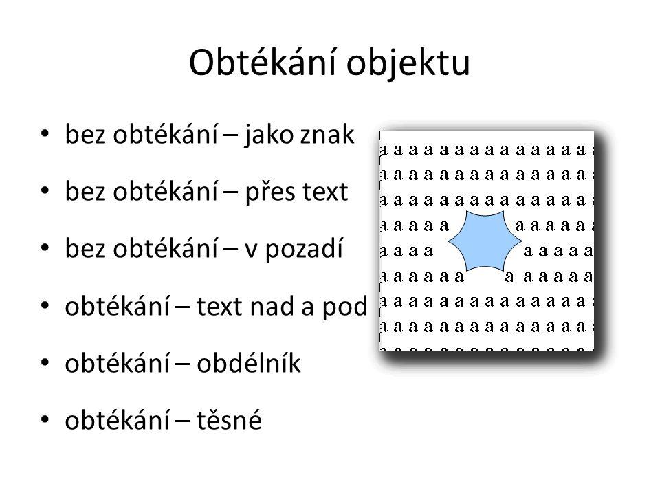 Obtékání objektu bez obtékání – jako znak bez obtékání – přes text bez obtékání – v pozadí obtékání – text nad a pod obtékání – obdélník obtékání – těsné