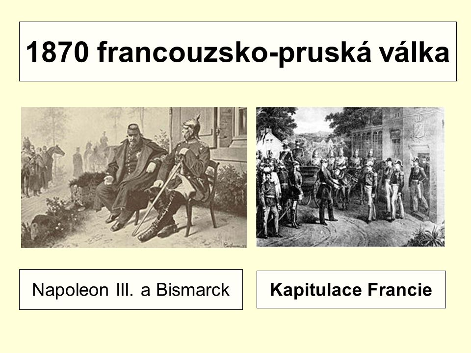 1870 francouzsko-pruská válka Napoleon III. a Bismarck Kapitulace Francie