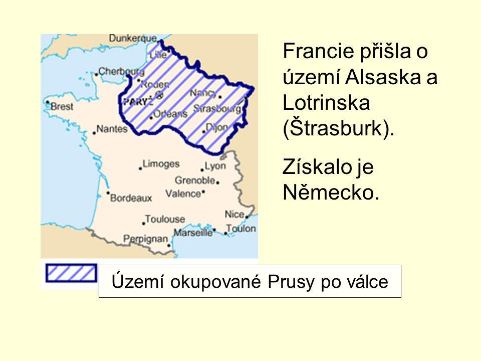 Území okupované Prusy po válce Francie přišla o území Alsaska a Lotrinska (Štrasburk). Získalo je Německo.