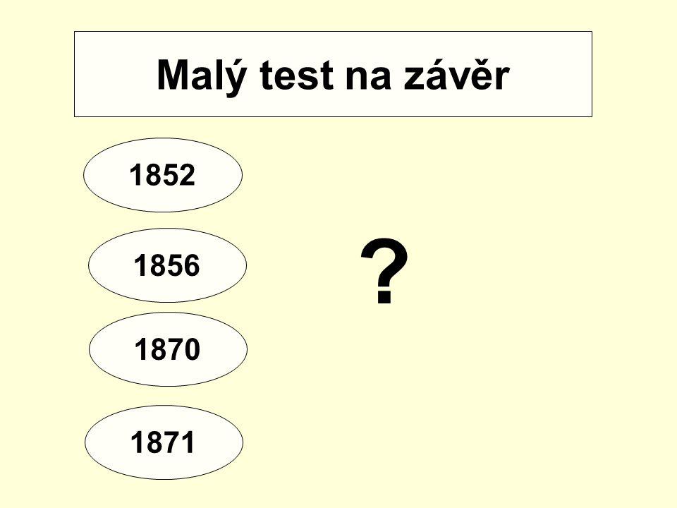 Malý test na závěr 1852 1871 1870 1856 ?