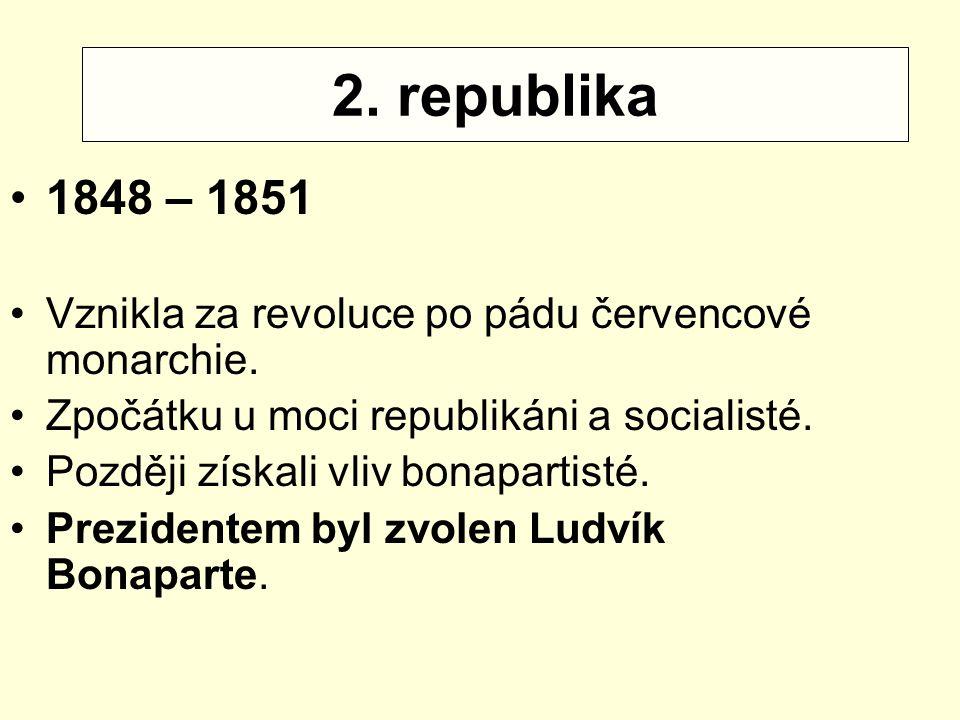 Příčiny války: 1848 – 1851 Vznikla za revoluce po pádu červencové monarchie. Zpočátku u moci republikáni a socialisté. Později získali vliv bonapartis