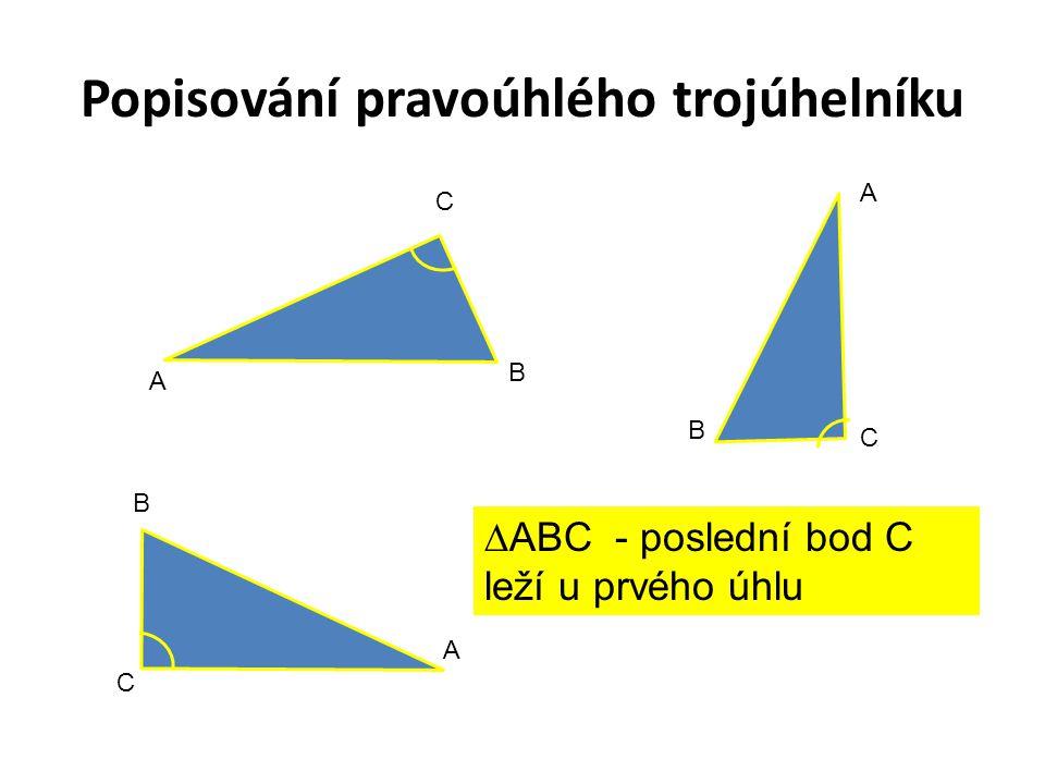 Popisuj pravoúhlé trojúhelníky: ∆ KLM ∆ XYZ ∆ MNO ∆ TUV Určuj odvěsny a přepony