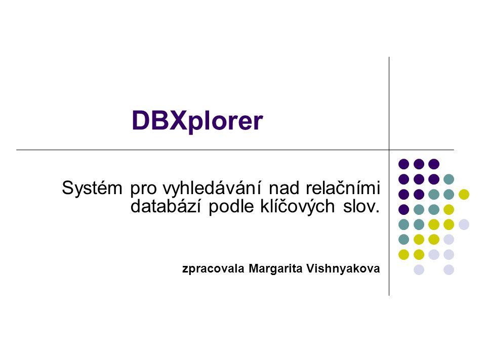 DBXplorer Systém pro vyhledávání nad relačními databází podle klíčových slov.