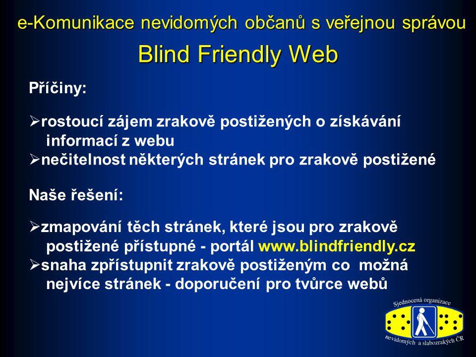 Blind Friendly Web   zmapování těch stránek, které jsou pro zrakově postižené přístupné - portál www.blindfriendly.cz   snaha zpřístupnit zrakově postiženým co možná nejvíce stránek - doporučení pro tvůrce webů Naše řešení: Příčiny:   rostoucí zájem zrakově postižených o získávání informací z webu   nečitelnost některých stránek pro zrakově postižené