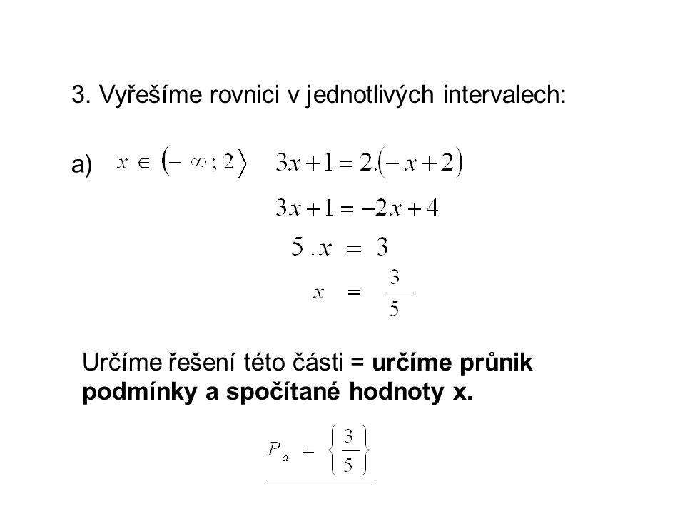 3. Vyřešíme rovnici v jednotlivých intervalech: a) Určíme řešení této části = určíme průnik podmínky a spočítané hodnoty x.