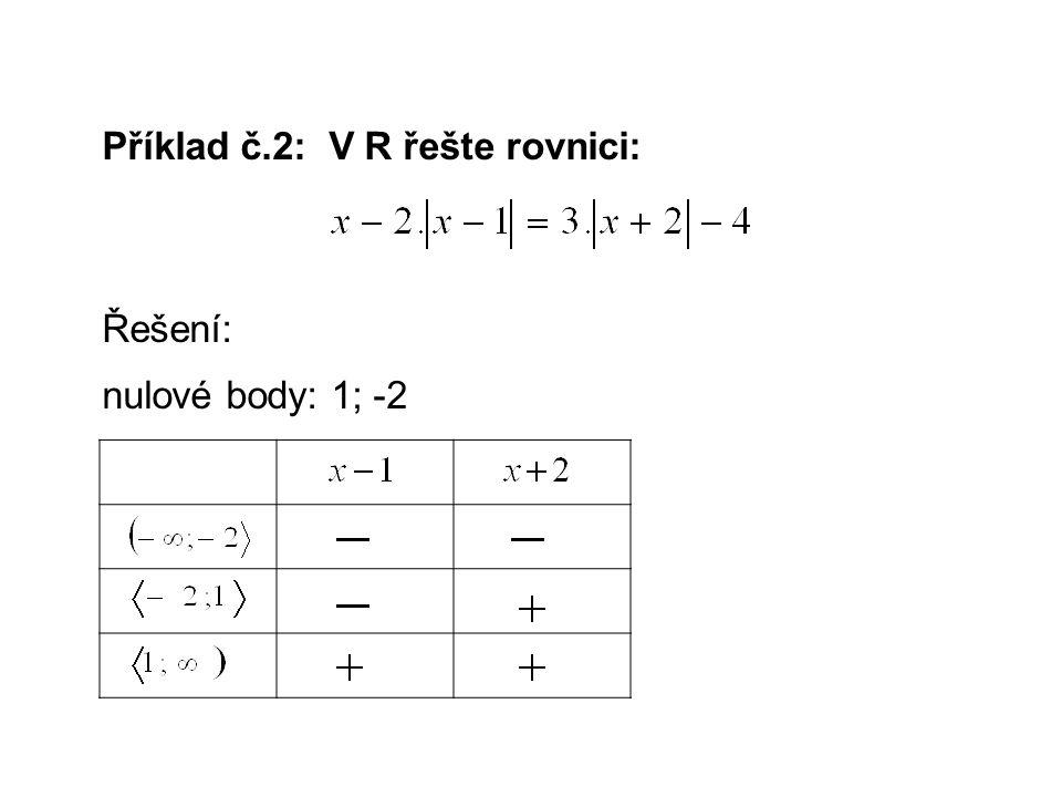 Příklad č.2: V R řešte rovnici: Řešení: nulové body: 1; -2
