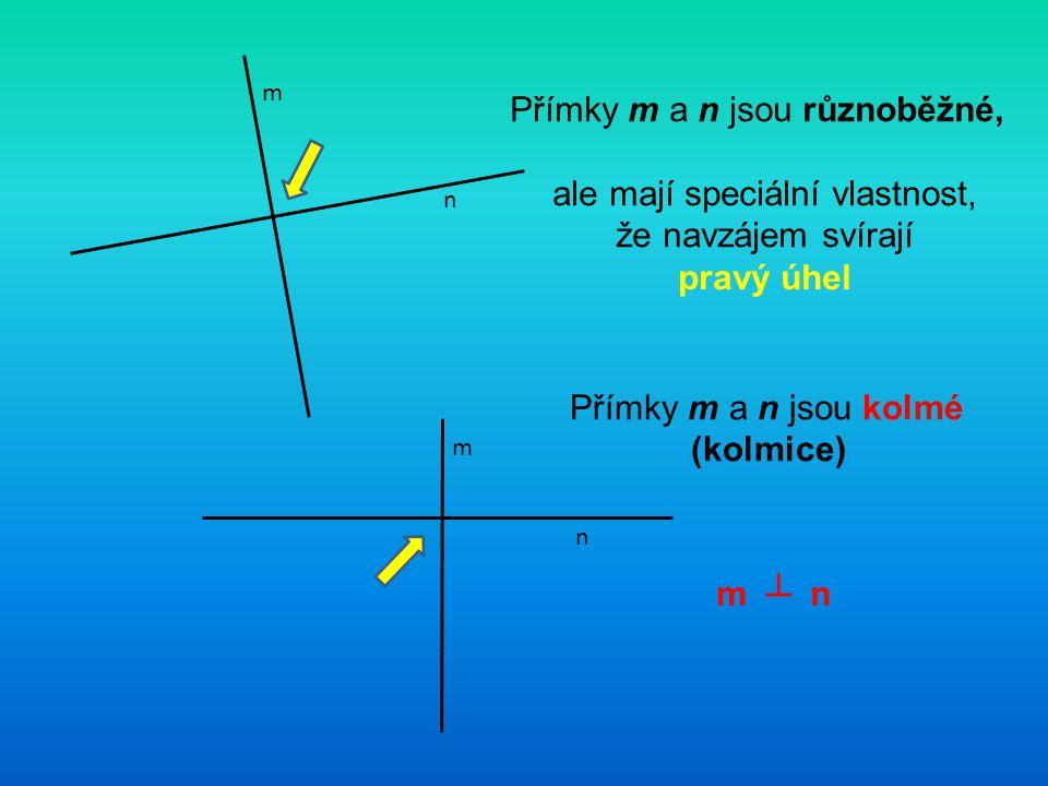m m n n Přímky m a n jsou různoběžné, ale mají speciální vlastnost, že navzájem svírají pravý úhel Přímky m a n jsou kolmé (kolmice) m ┴ n