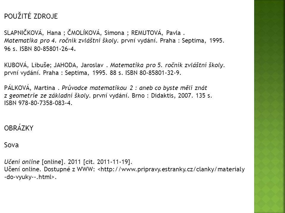 POUŽITÉ ZDROJE SLAPNIČKOVÁ, Hana ; ČMOLÍKOVÁ, Simona ; REMUTOVÁ, Pavla. Matematika pro 4. ročník zvláštní školy. první vydání. Praha : Septima, 1995.