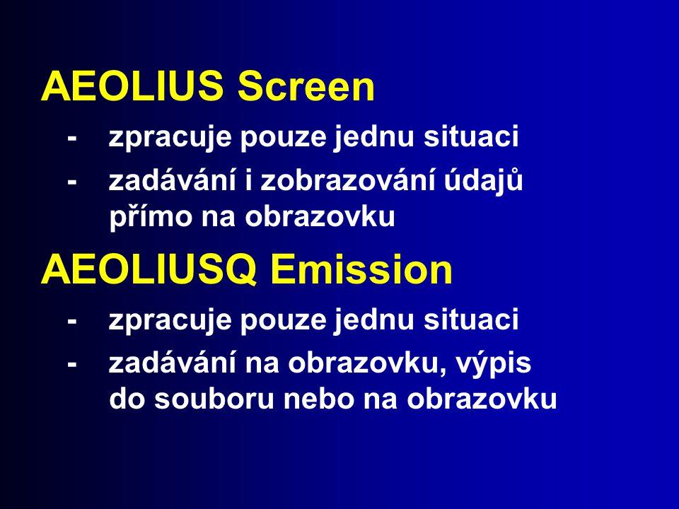AEOLIUS Screen - zpracuje pouze jednu situaci -zadávání i zobrazování údajů přímo na obrazovku AEOLIUSQ Emission -zpracuje pouze jednu situaci -zadává