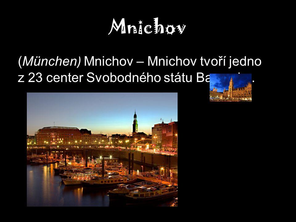 Mnichov (München ) Mnichov – Mnichov tvoří jedno z 23 center Svobodného státu Bavorska.