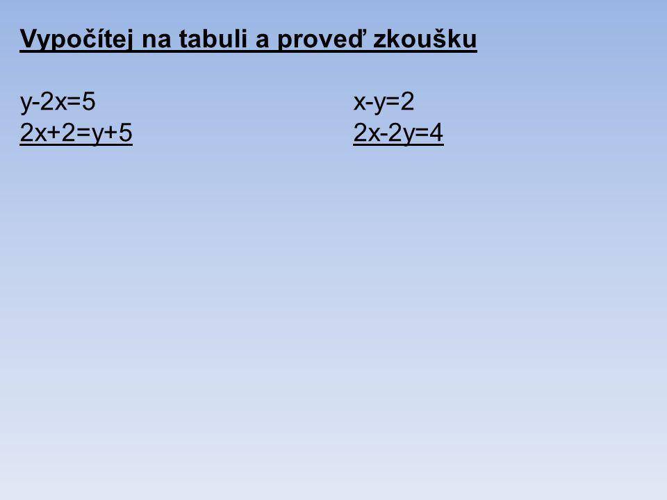 Vypočítej na tabuli a proveď zkoušku y-2x=5x-y=2 2x+2=y+52x-2y=4