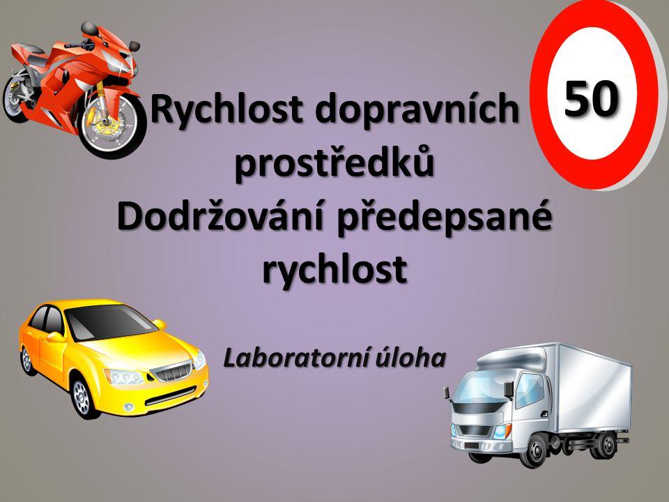 Rychlost dopravních prostředků Dodržování předepsané rychlost Laboratorní úloha 5050