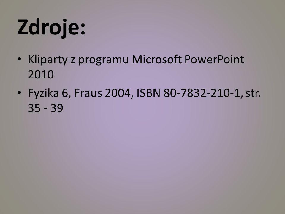 Zdroje: Kliparty z programu Microsoft PowerPoint 2010 Fyzika 6, Fraus 2004, ISBN 80-7832-210-1, str.
