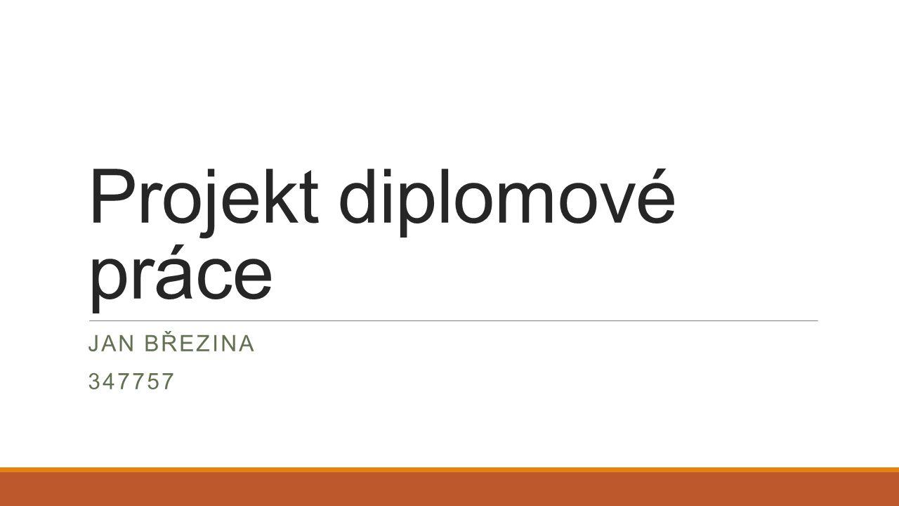 Projekt diplomové práce JAN BŘEZINA 347757