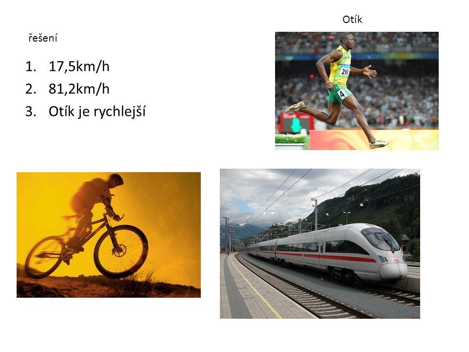 řešení 1.17,5km/h 2.81,2km/h 3.Otík je rychlejší Otík