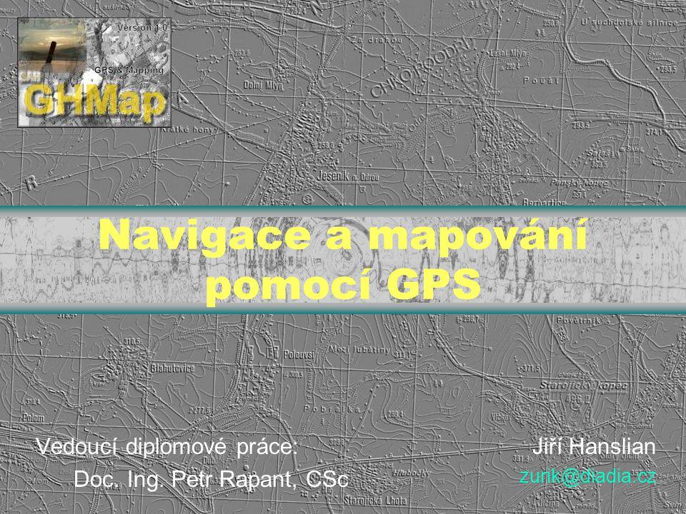 Navigace a mapování pomocí GPS Vedoucí diplomové práce: Doc. Ing. Petr Rapant, CSc Jiří Hanslian zurik@diadia.cz