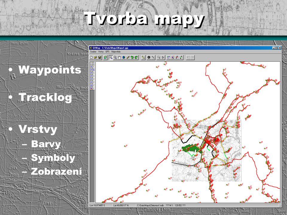 Tvorba mapy Waypoints Tracklog Vrstvy –Barvy –Symboly –Zobrazení