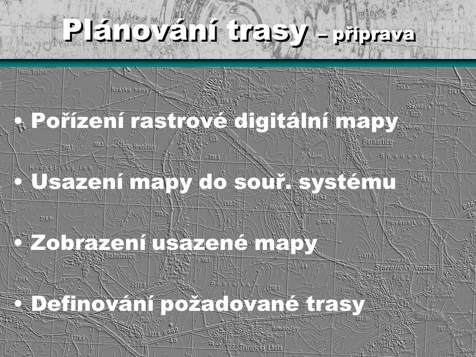 Plánování trasy – příprava Pořízení rastrové digitální mapy Usazení mapy do souř. systému Zobrazení usazené mapy Definování požadované trasy