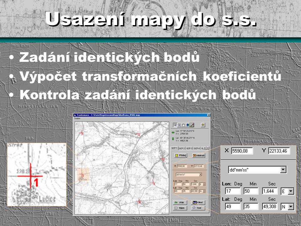 Usazení mapy do s.s. Zadání identických bodů Výpočet transformačních koeficientů Kontrola zadání identických bodů