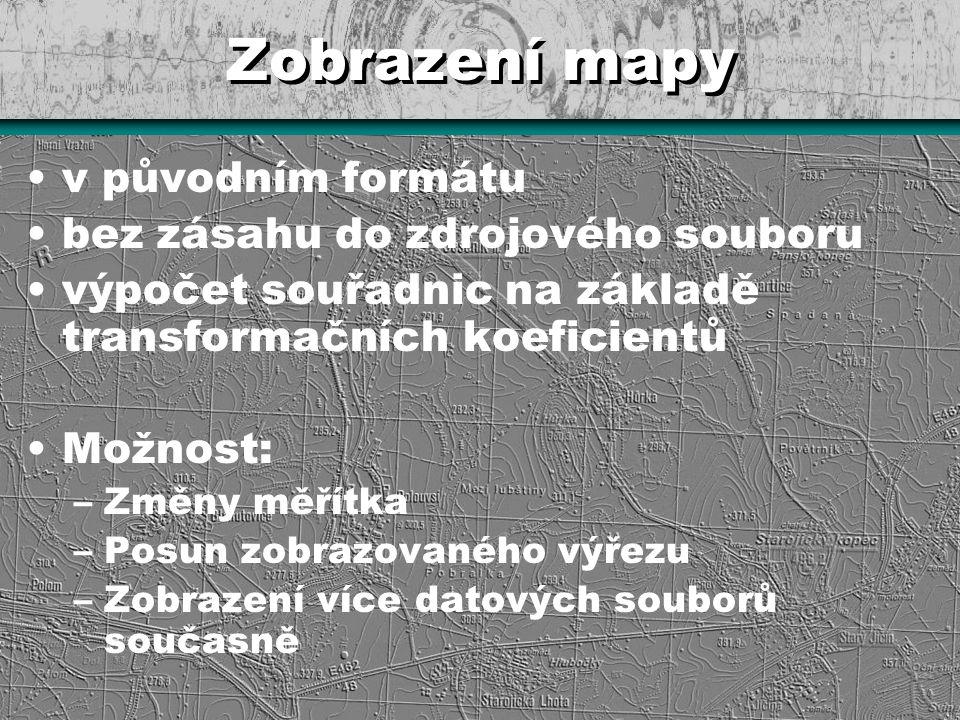 Zobrazení mapy v původním formátu bez zásahu do zdrojového souboru výpočet souřadnic na základě transformačních koeficientů Možnost: –Změny měřítka –P